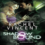 ARC Review: Shadow Bound by Rachel Vincent