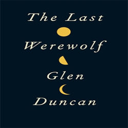 Josh Reviews: The Last Werewolf by Glen Duncan
