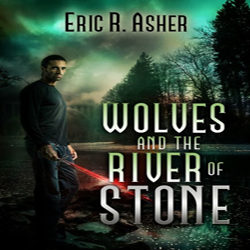 Cover Reveal: Wolves and the River Stone by Eric R. Asher