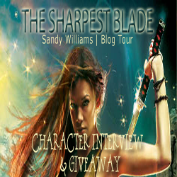 The Sharpest Blade Tour Stop: Character Interview and Giveaway with Sandy Williams