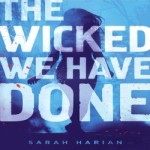 The Wicked We Have Done by Sarah Harian resized