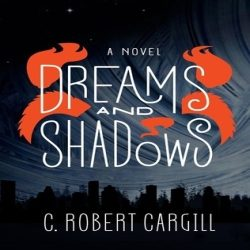 Review: Dreams and Shadows by C. Robert Cargill