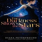 For Darkness Shows the Stars by Diana Peterfreund resized