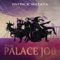 Review: The Palace Job by Patrick Weekes (@jessicadhaluska, @PatrickWeekes)