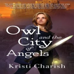 Cover Reveal, Exclusive Excerpt, and Giveaway: Owl and the City of Angels by Kristi Charish