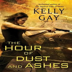 Review: The Hour of Dust and Ashes by Kelly Gay