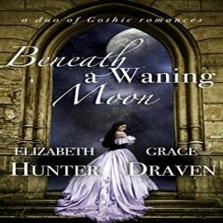 Review: Beneath a Waning Moon by Elizabeth Hunter and Grace Draven (@jessicadhaluska, @E__Hunter, @GraceDraven)