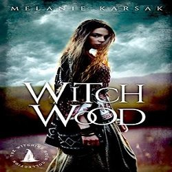 Review: Witch Wood by Melanie Karsak (@Mollykatie112, @MelanieKarsak)