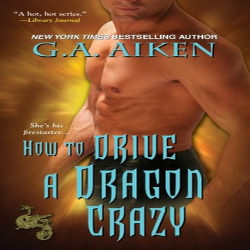 Review: How to Drive a Dragon Crazy by G.A. Aiken (@mlsimmons)