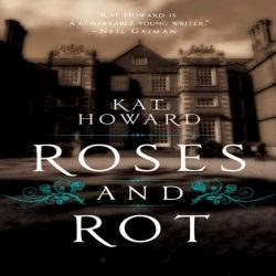 Review: Roses and Rot by Kat Howard (@jessicadhaluska, @KatWithSword, @SagaSFF)
