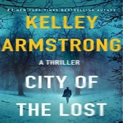 Review: City of the Lost by Kelley Armstrong (@jessicadhaluska, @KelleyArmstrong, @MinotaurBooks)