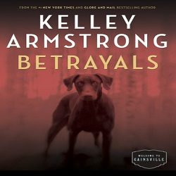 Review: Betrayals by Kelley Armstrong (@KelleyArmstrong, @RandomHouseCA)