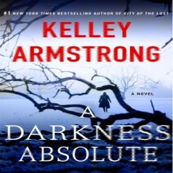 Early Review: A Darkness Absolute by Kelley Armstrong (@jessicadhaluska, @MinotaurBooks, @KelleyArmstrong)