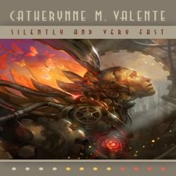Review: Silently and Very Fast by Catherynne M. Valente