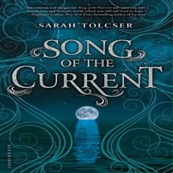 Review: Song of the Current by Sarah Tolcser (@jessicadhaluska, @SarahTolcser, @bloomsburykids)