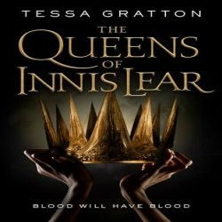 Review: The Queens of Innis Lear by Tessa Gratton (@jessicadhaluska, @tessagratton, @torbooks)